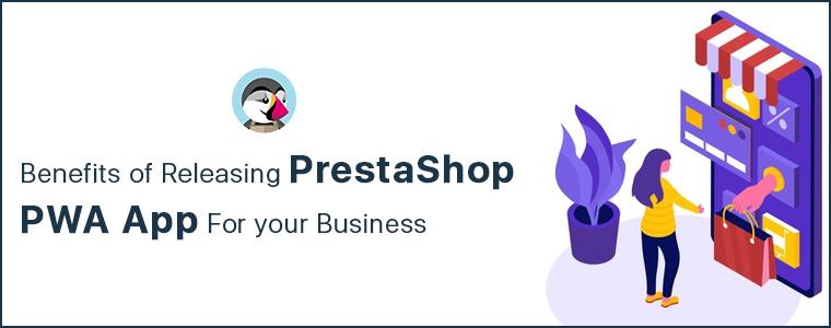 Benefits-Of-Releasing-PrestaShop-PWA-App-For-Your-Business