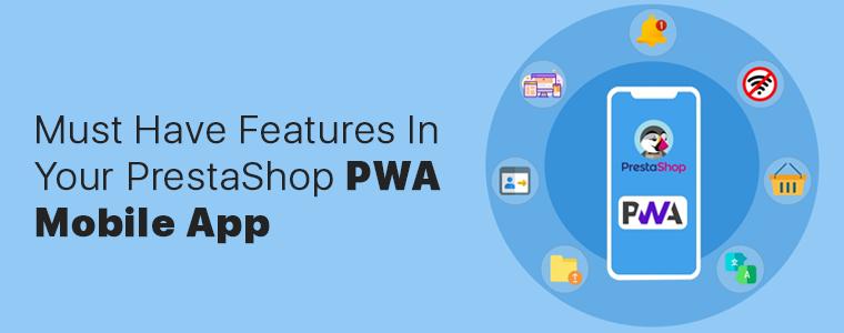Must-Have-Features-In-Your-PrestaShop-PWA-Mobile-App