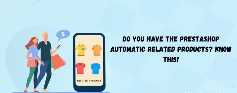 Do you have the Prestashop Automatic Related Products? Know this!