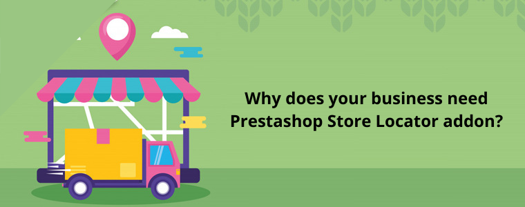 Why does your business need Prestashop Store Locator addon?